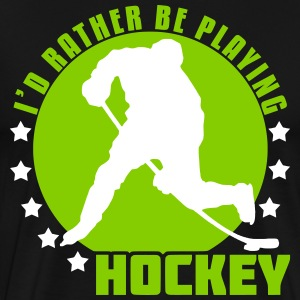 I'd Rather Be Playing Hockey T-Shirts - Men's Premium T-Shirt