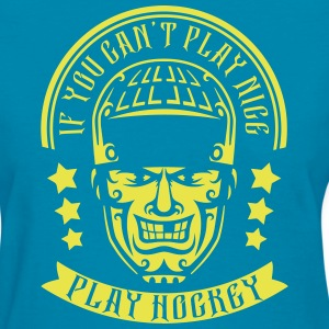 If You Can't Play Nice Play Hockey T-Shirts - Women's T-Shirt