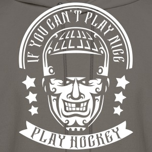 If You Can't Play Nice Play Hockey Hoodies - Men's Hoodie