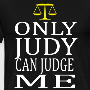 Only Judy Can Judge Me T-Shirts - Men's Premium T-Shirt