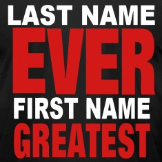 LAST NAME EVER FIRST NAME GREATEST T-Shirts