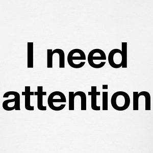 I need attention T-Shirts - Men's T-Shirt