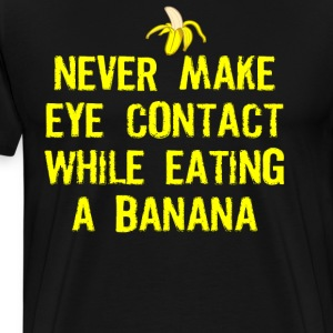 Never Make Eye Contact While Eating A Banana T-Shirts - Men's Premium T-Shirt