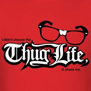 I Didn't Choose the Thug Life, the Thug Life Chose Me T-Shirts - Men's T-Shirt