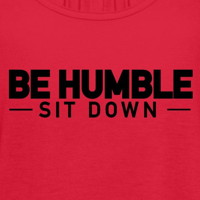 BE HUMBLE, SIT DOWN