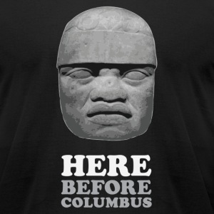 Here Before Columbus - Men's T-Shirt by American Apparel