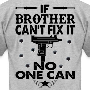 IF BROTHER CAN'T FIX IT! T-Shirts - Men's T-Shirt by American Apparel