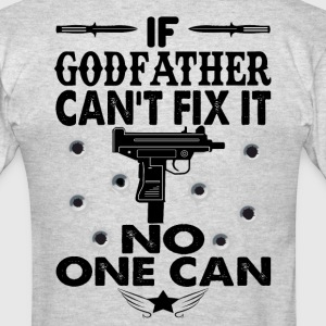 IF GODFATHER CAN'T FIX IT! T-Shirts - Men's T-Shirt