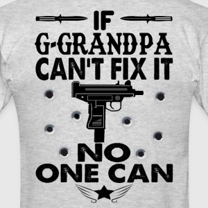 IF G-GRANDPA CAN'T FIX IT! T-Shirts - Men's T-Shirt