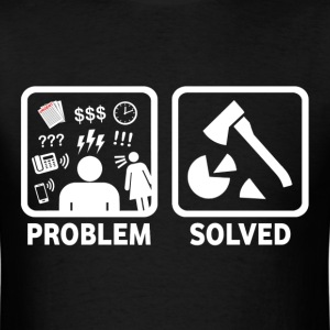 Wood Chopping Problem Solved - Men's T-Shirt