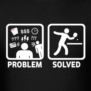 Table Tennis Problem Solved - Men's T-Shirt