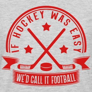 If Hockey Was Easy We'd Call It Football Long Sleeve Shirts - Men's Premium Long Sleeve T-Shirt