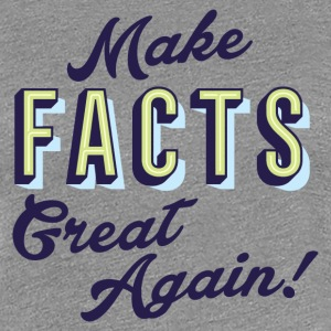Make Facts Great Again! Womens T-Shirt - Women's Premium T-Shirt