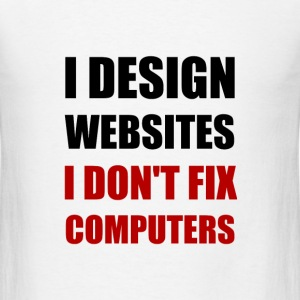 Design Websites Not Fix Computers - Men's T-Shirt