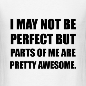 Not Perfect Parts Awesome T-Shirts - Men's T-Shirt