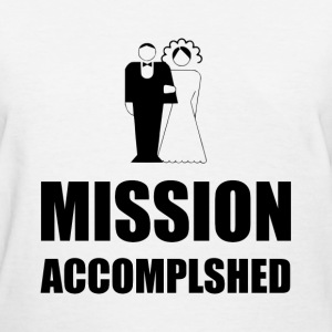 Mission Accomplished Wedding Bride Groom - Women's T-Shirt