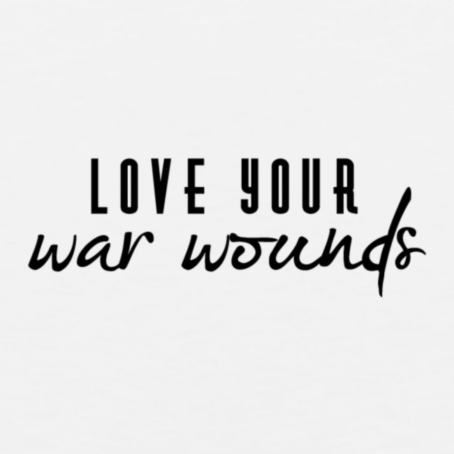 Love Your War Wounds