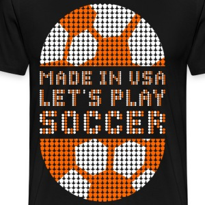 Made In USA Lets Play Soccer T-Shirts - Men's Premium T-Shirt