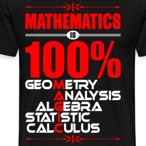 Mathematics Is 100 Percent Geometry Analysis Algeb T-Shirts - Men's Premium T-Shirt