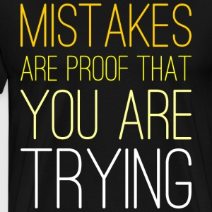 Mistakes Are Proof That You Are Trying T-Shirts - Men's Premium T-Shirt