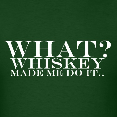 Whiskey made me do it..
