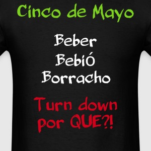 Cinco de Mayo shirt. Turn down por que? - Men's T-Shirt