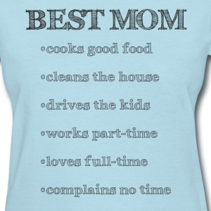 Best Mom (cooks, cleans, works, loves) - Women's T-Shirt