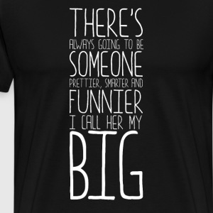 I Call Her My Big Prettier Smarter Funnier Little  T-Shirts - Men's Premium T-Shirt