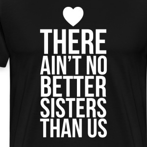There Ain't No Better Sisters than Us Family T-Shirts - Men's Premium T-Shirt
