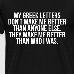 Greek Letters Make Me Better than Who I Was T-Shirts - Men's Premium T-Shirt
