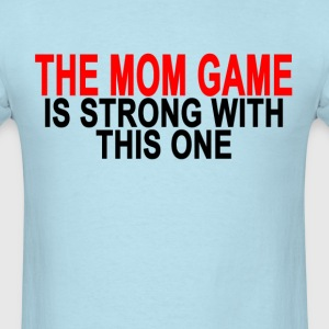 mom_game_is_strong_ - Men's T-Shirt