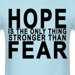 hope_is_the_only_thing_stronger_than__fe - Men's T-Shirt