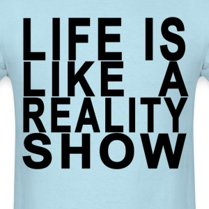 life_is_like__a_reality_show_ - Men's T-Shirt
