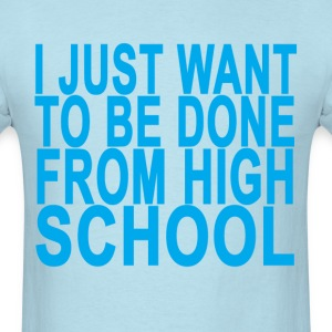 just_want_to_be_done_graduation_high_school - Men's T-Shirt