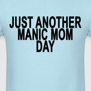 just_another_manic_mom_day_ - Men's T-Shirt