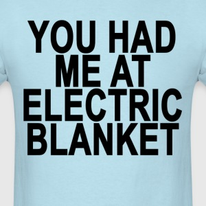 you_had_me_at_electric_blanket_ - Men's T-Shirt