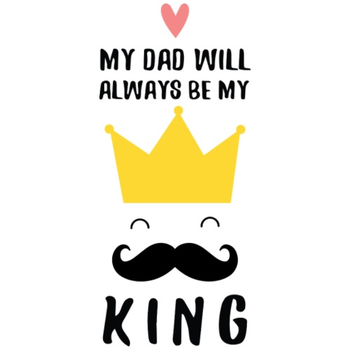 My Dad - My King (Father's Day)