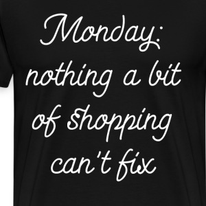 Monday: Nothing a Bit of Shopping Can't Fix  T-Shirts - Men's Premium T-Shirt