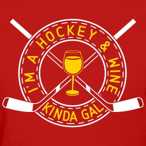 I'm A Hockey And Wine Kinda Gal T-Shirts - Women's T-Shirt