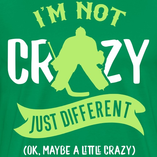 I'm Not Crazy, Just Different (Hockey Goalie)