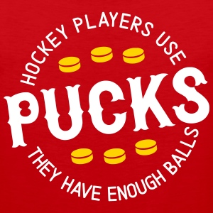 Hockey Players Use Pucksl, They Have Enough Balls Sportswear - Men's Premium Tank