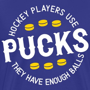Hockey Players Use Pucksl, They Have Enough Balls T-Shirts - Men's Premium T-Shirt
