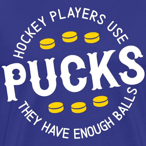 Hockey Players Use Pucks, They Have Enough Balls