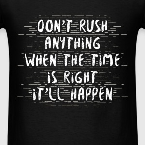 Buddhist quotes - Don't rush anything. When the ti - Men's T-Shirt
