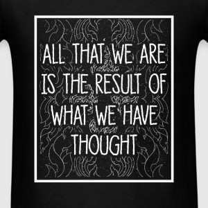 Buddhist quotes - All that we are is the result of - Men's T-Shirt