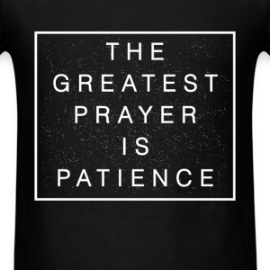 Buddhist quotes - The greatest prayer is patience - Men's T-Shirt