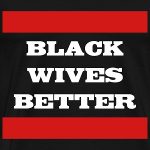 black wives better red T-Shirts - Men's Premium T-Shirt