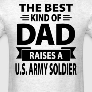 The Best Kind Of Dad Raises A U.S. Army Soldier - Men's T-Shirt