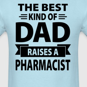 The Best Kind Of Dad Raises A Pharmacist - Men's T-Shirt