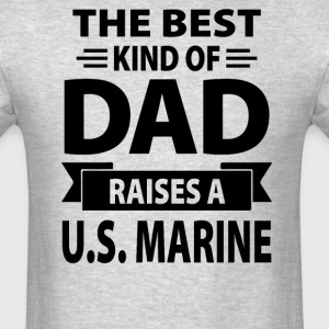 The Best Kind Of Dad Raises A U.S. Marine - Men's T-Shirt